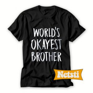 World's Okayest Brother Chic Fashion T ShirtWorld's Okayest Brother Chic Fashion T Shirt