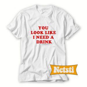 You Look Like I Need A Drink Chic Fashion T Shirt