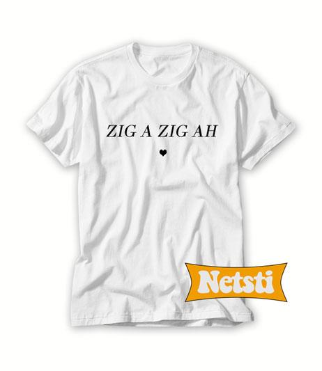 Zig a zig ah Chic Fashion T Shirt