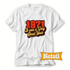 1971 It Was A Very Good Year Chic Fashion T Shirt
