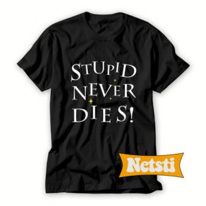 Stupid Never Dies Chic Fashion T Shirt