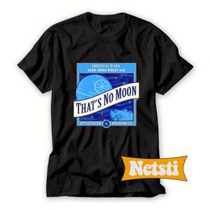 That's No Moon Ale Chic Fashion T Shirt