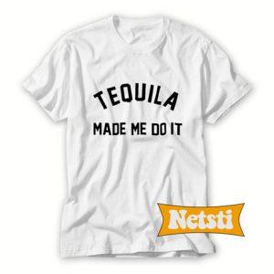 Tequila made me do it Chic Fashion T Shirt