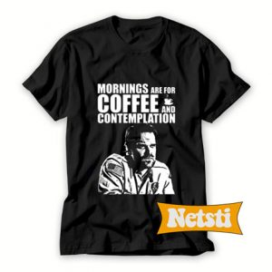 Mornings Are For Coffee Contemplation Shirt Archives