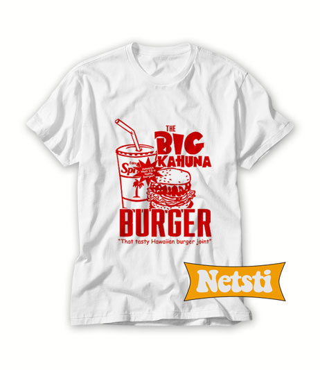 The Big Kahuna Burger Chic Fashion T Shirt