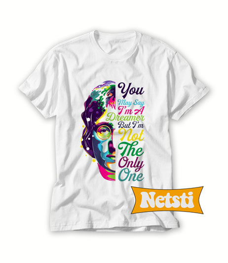 You May Say Dreamer But I'm Not The Only One Chic Fashion T Shirt