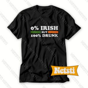 0 Irish but 100 drunk Chic Fashion T Shirt