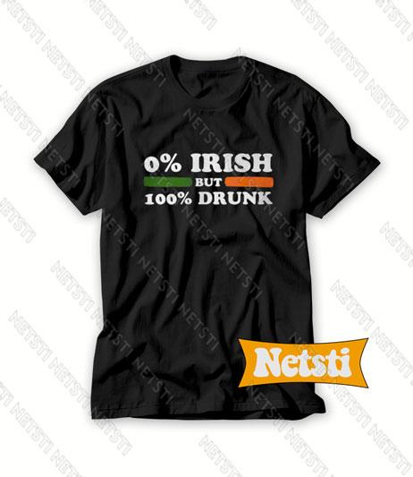 0 Irish but 100 drunk Chic Fashion T Shirt