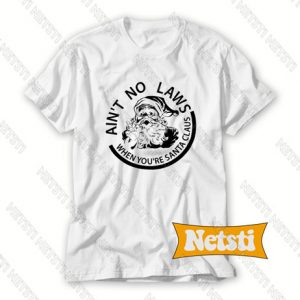 Ain't No Laws When You're Santa Claus Chic Fashion T Shirt