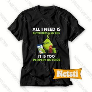 Grinch all i need is Dutch Bros Chic Fashion T Shirt