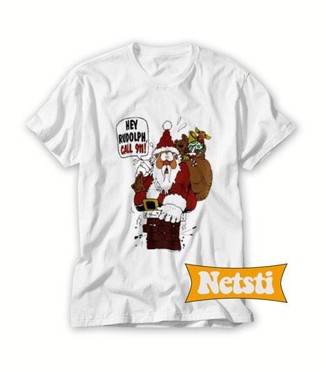 Santa Claus hey Rudolph Call 911 Chic Fashion T Shirt