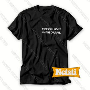 Stop Calling 911 On the Culture Chic Fashion T Shirt