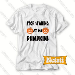 Stop Starting At My Pumpkins Chic Fashion T Shirt