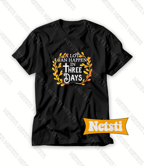A Lot Can Happen In Three Days Chic Fashion T Shirt