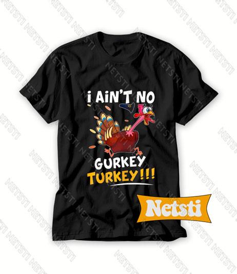 I Aint No Gurkey Turkey Chic Fashion T Shirt