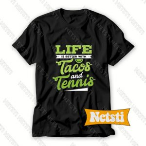 Life Is Better With Tacos And Tennis Chic Fashion T Shirt