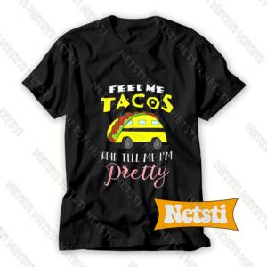 School Bus Driver Feed Me Tacos And Tell Chic Fashion T Shirt