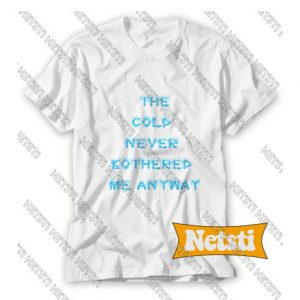 The Cold Never Bothered Me Anyway Chic Fashion T Shirt