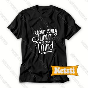 Your Only Limit Is Your Mind Chic Fashion T Shirt