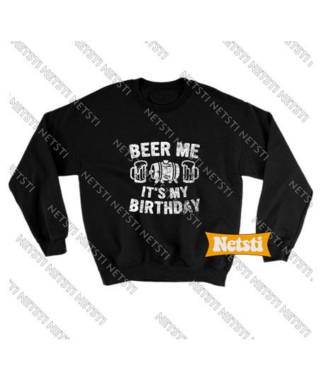Beer Me It's My Birthday Chic Fashion Sweatshirt