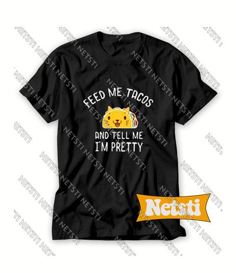 Feed Me Tacos Chic Fashion T Shirt