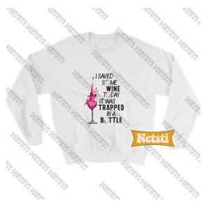 I Saved Some Wine Today Chic Fashion Sweatshirt