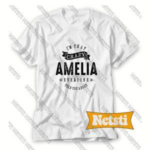 I am that crazy amelia Chic Fashion T Shirt