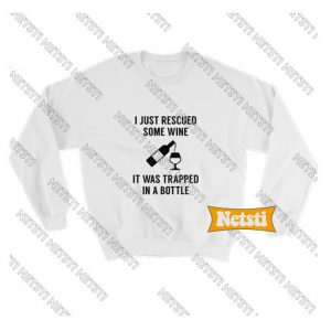 I just rescued some wine Chic Fashion Sweatshirt