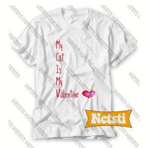 My Cat Is My Valentine Cat Chic Fashion T Shirt