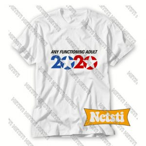 Any functioning adult America Trump 2020 Chic Fashion T Shirt