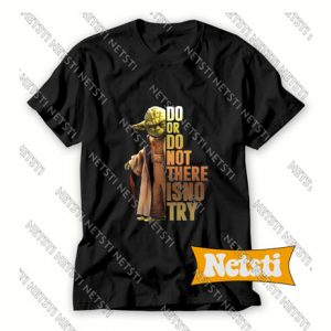 Master Yoda Do Or Do Not There Is No Try Chic Fashion T Shirt