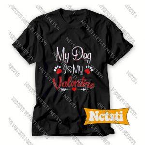 My Dog Is My Valetine Chic Fashion T Shirt