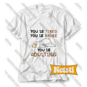 You is tired you is broke Chic Fashion T Shirt