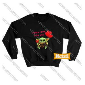 Baby Yoda one for me Valentine Day Chic Fashion Sweatshirt