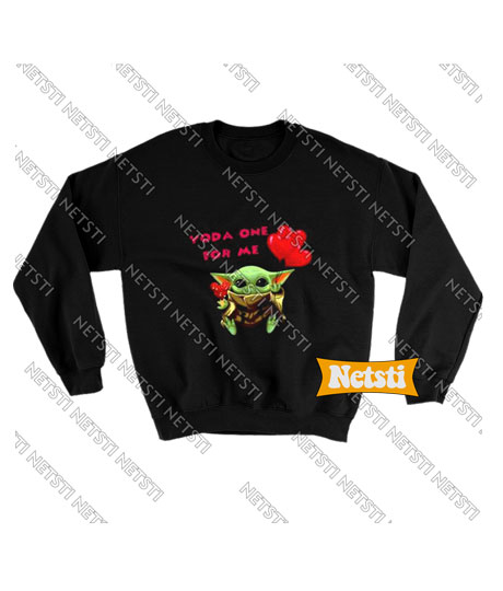 Baby Yoda one for me Valentine Day Chic Fashion Sweatshirt