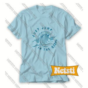 Just jump in the ocean Chic Fashion T Shirt