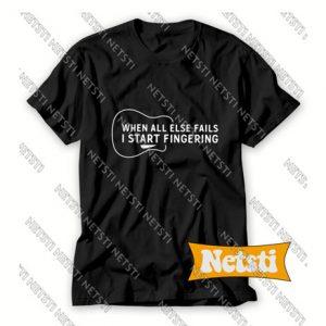 When All Else Fails I Start Fingering Chic Fashion T Shirt